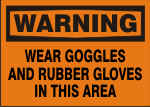 WARNING WEAR GOGGLES AND RUBBER GLOVES IN THIS AREA.png (12817 bytes)